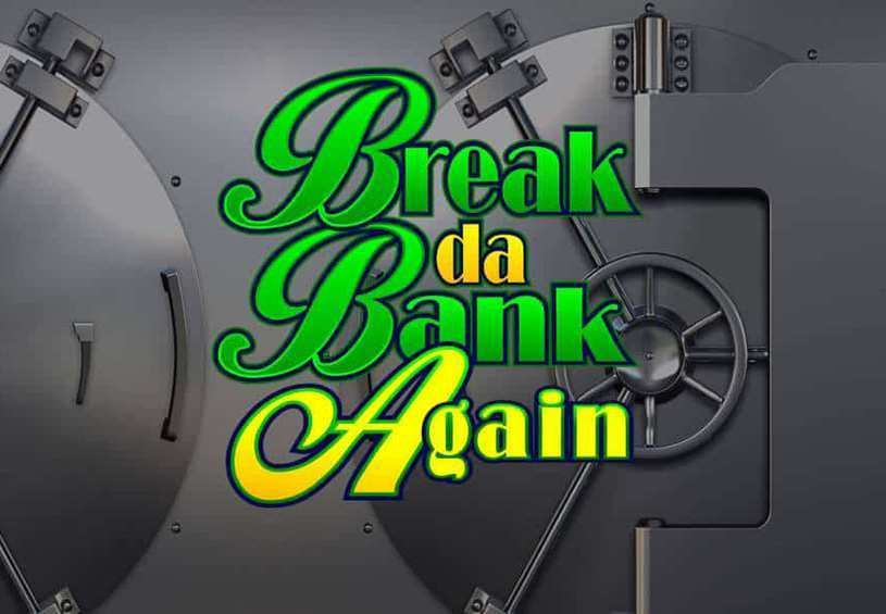 Break da Bank Again    Spielen